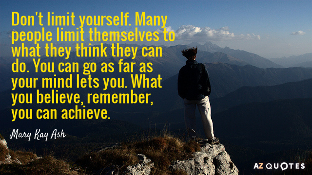 Mary Kay Ash quote: Don't limit yourself. Many people limit themselves to what they think they...