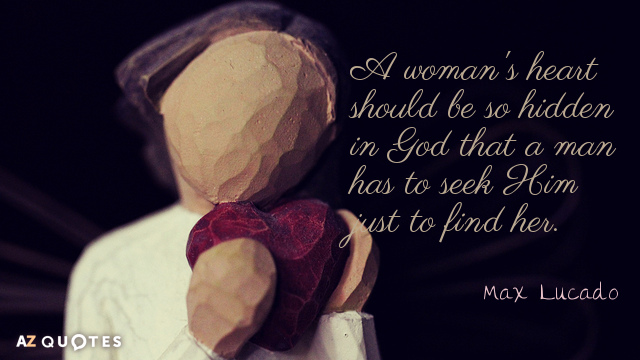 Max Lucado quote: A woman's heart should be so hidden in God that a man has...