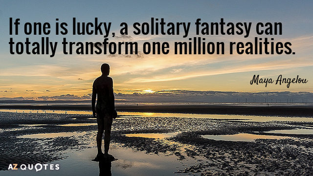 Maya Angelou quote: If one is lucky, a solitary fantasy can totally transform one million realities.