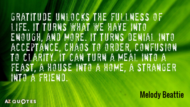 Melody Beattie quote: Gratitude unlocks the fullness of life. It turns what we have into enough...