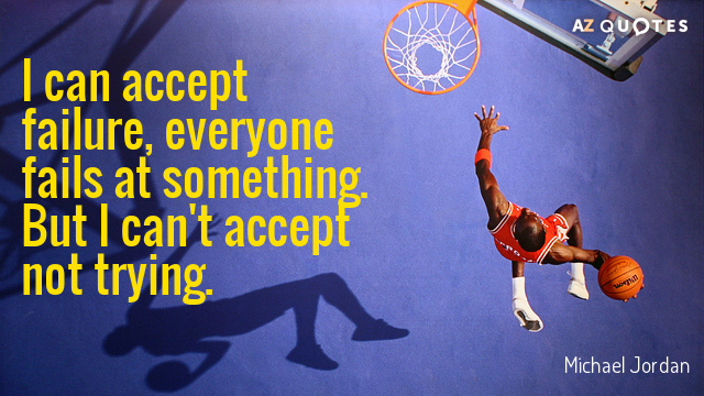Michael Jordan quote: I can accept failure, everyone fails at something. But I can't accept not...