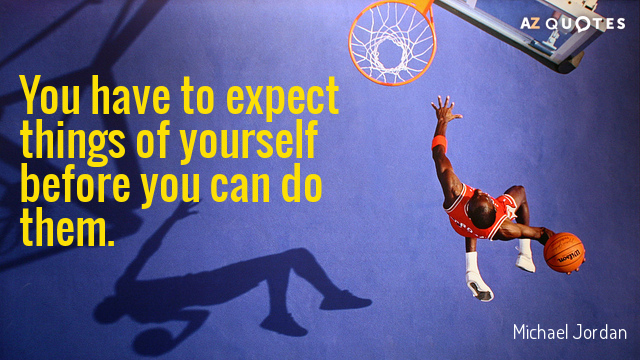 Michael Jordan quote: You have to expect things of yourself before you can do them.