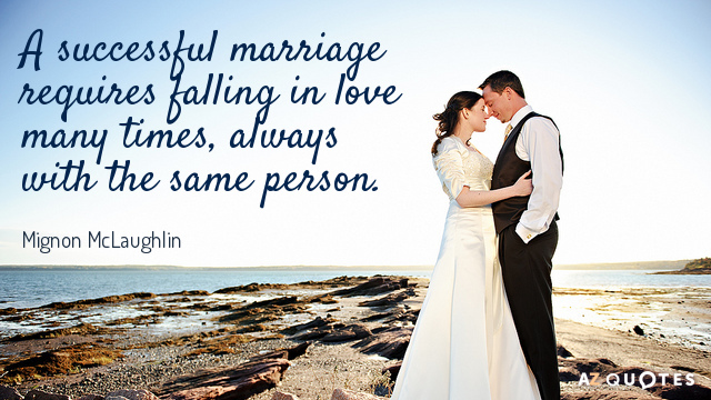 Mignon McLaughlin quote: A successful marriage requires falling in love many times, always with the same...