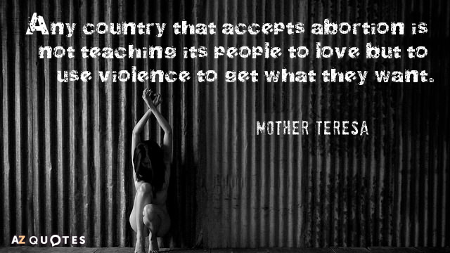 Mother Teresa quote: Any country that accepts abortion is not teaching its people to love but...