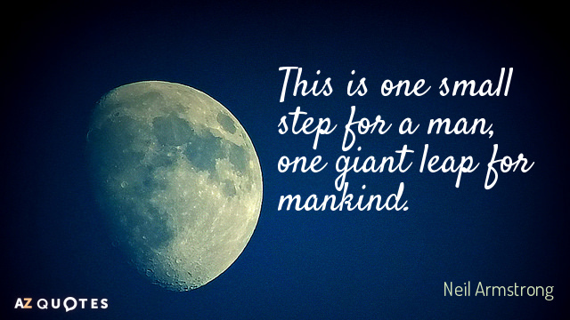 Neil Armstrong quote: This is one small step for a man, one giant leap for mankind.