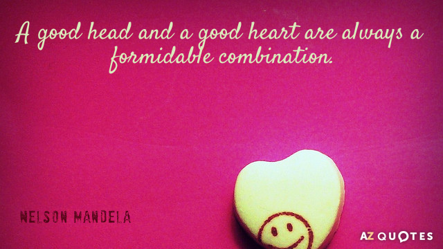 Nelson Mandela quote: A good head and a good heart are always a formidable combination.