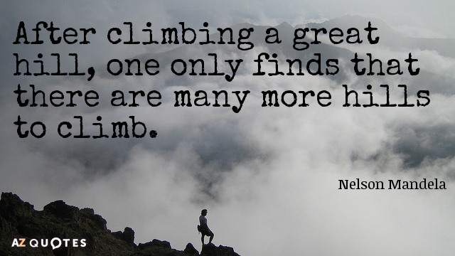 Nelson Mandela quote: After climbing a great hill, one only finds that there are many more...
