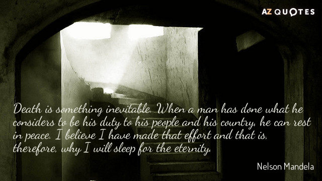 Nelson Mandela quote: Death is something inevitable. When a man has done what he considers to...