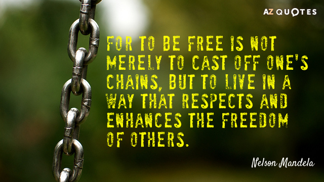 Nelson Mandela quote: For to be free is not merely to cast off one's chains, but...