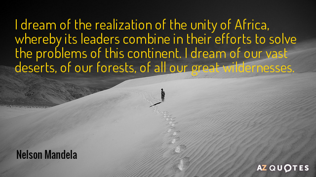 Nelson Mandela quote: I dream of the realization of the unity of Africa, whereby its leaders...