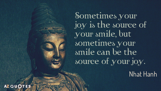 Nhat Hanh quote: Sometimes your joy is the source of your smile, but sometimes your smile...
