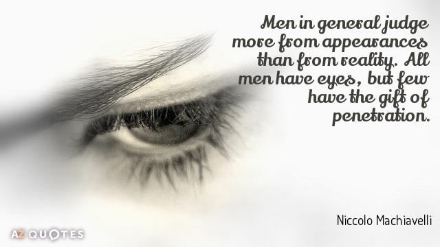 Niccolo Machiavelli quote: Men in general judge more from appearances than from reality. All men have...