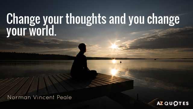 Norman Vincent Peale quote: Change your thoughts and you change your world.