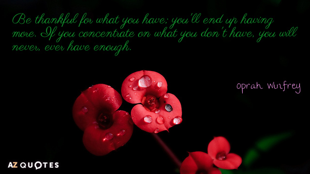 Oprah Winfrey quote: Be thankful for what you have; you'll end up having more. If you...