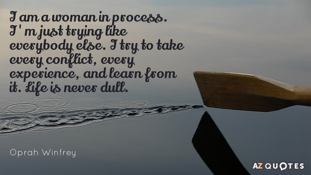 Oprah Winfrey quote: I am a woman in process. I'm just trying like everybody else. I...
