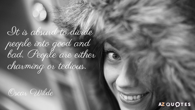 Oscar Wilde quote: It is absurd to divide people into good and bad. People are either...