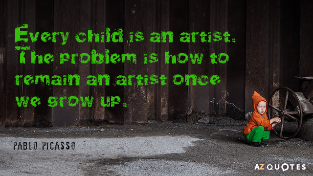 Pablo Picasso quote: Every child is an artist. The problem is how to remain an artist...
