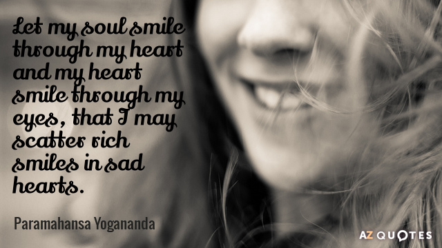 Paramahansa Yogananda quote: Let my soul smile through my heart and my heart smile through my...
