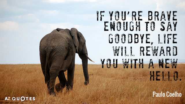 Paulo Coelho quote: If you're brave enough to say goodbye, life will reward you with a...