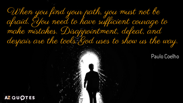 Paulo Coelho quote: When you find your path, you must not be afraid. You need to...