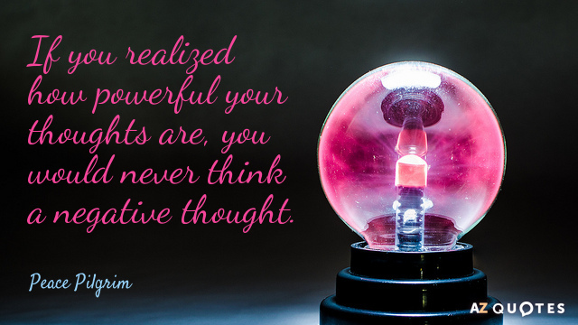 Peace Pilgrim quote: If you realized how powerful your thoughts are, you would never think a...