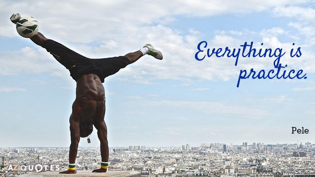 Pele quote: Everything is practice.