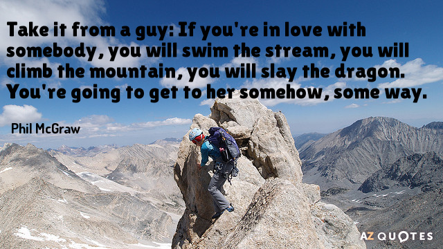 Phil McGraw quote: Take it from a guy: If you're in love with somebody, you will...