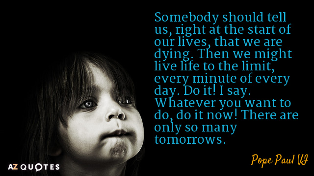 Pope Paul VI quote: Somebody should tell us, right at the start of our lives, that...