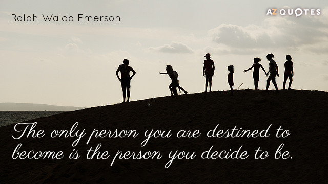 Ralph Waldo Emerson quote: The only person you are destined to become is the person you...