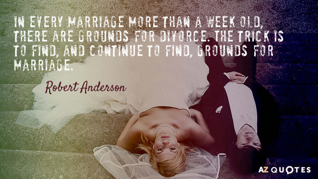 Robert Anderson quote: In every marriage more than a week old, there are grounds for divorce...