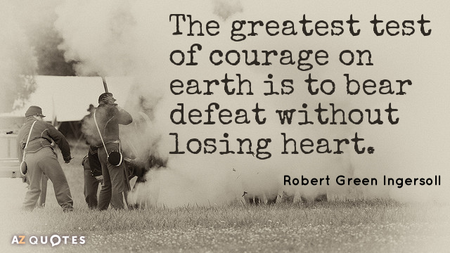 Robert Green Ingersoll quote: The greatest test of courage on earth is to bear defeat without...