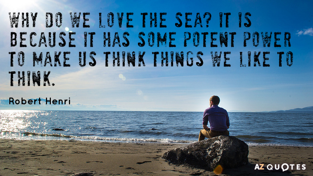 Robert Henri quote: Why do we love the sea? It is because it has some potent...