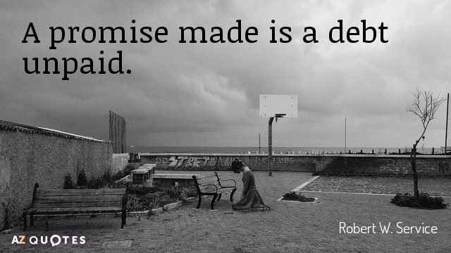 Robert W. Service quote: A promise made is a debt unpaid.