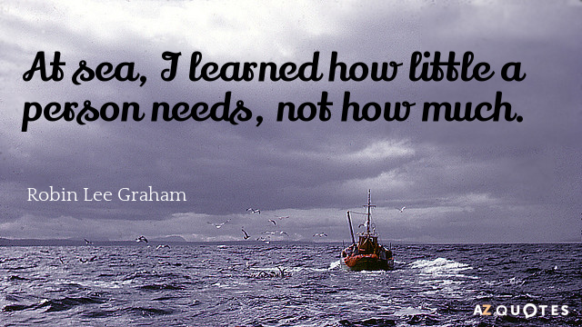 Robin Lee Graham quote: At sea, I learned how little a person needs, not how much.