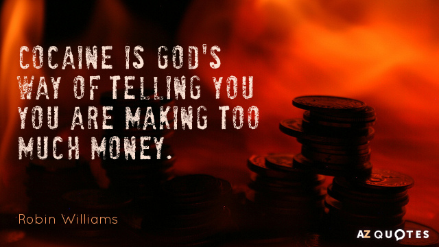 Robin Williams quote: Cocaine is God's way of telling you you are making too much money.