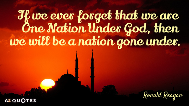 Ronald Reagan quote: If we ever forget that we are One Nation Under God, then we...