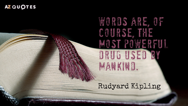 Rudyard Kipling quote: Words are, of course, the most powerful drug used by mankind.