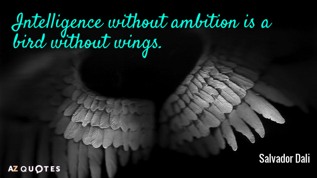Salvador Dali quote: Intelligence without ambition is a bird without wings.