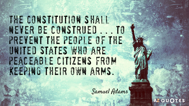 Samuel Adams quote: The Constitution be never construed to authorize Congress to infringe the just liberty...