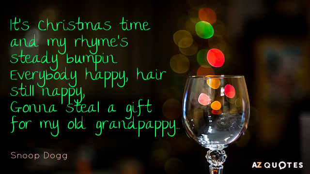 Snoop Dogg quote: It's Christmas time and my rhyme's steady bumpin.