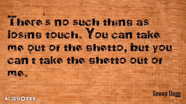 Snoop Dogg quote: There's no such thing as losing touch. You can take me out of...