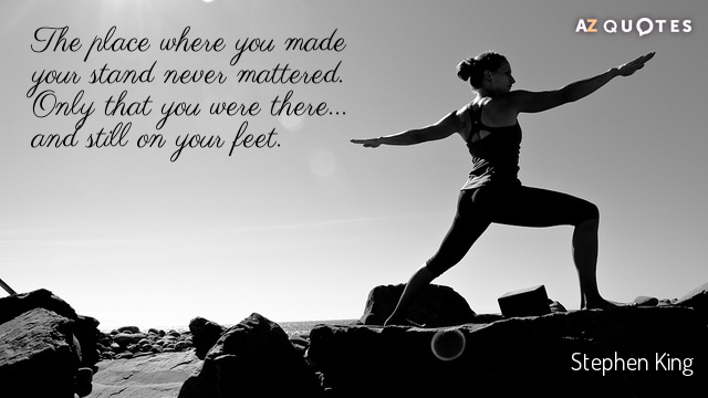 Stephen King quote: The place where you made your stand never mattered. Only that you were...
