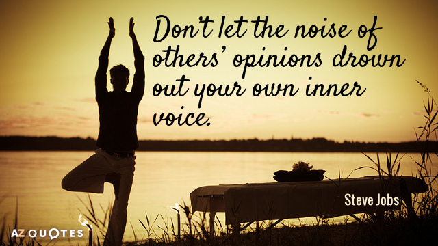 Steve Jobs quote: Don't let the noise of others' opinions drown out your own inner voice.
