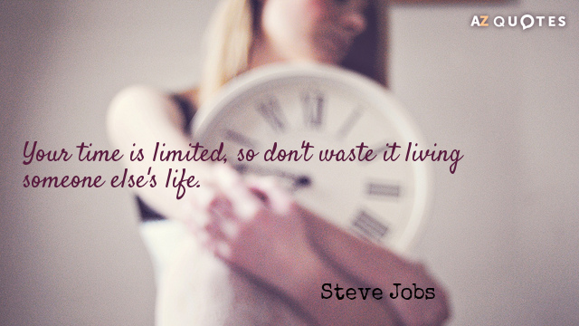 Steve Jobs quote: Your time is limited, so don't waste it living someone else's life.