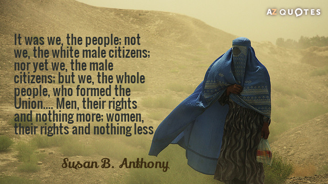 Susan B. Anthony quote: It was we, the people; not we, the white male citizens; nor...