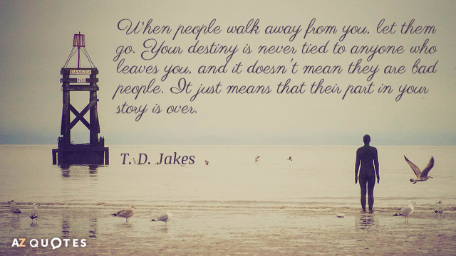 T. D. Jakes quote: When people walk away from you, let them go. Your destiny is...