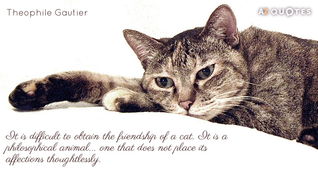 Theophile Gautier quote: It is difficult to obtain the friendship of a cat. It is a...