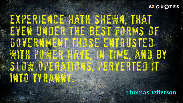 Thomas Jefferson quote: Experience hath shewn, that even under the best forms of government those entrusted...