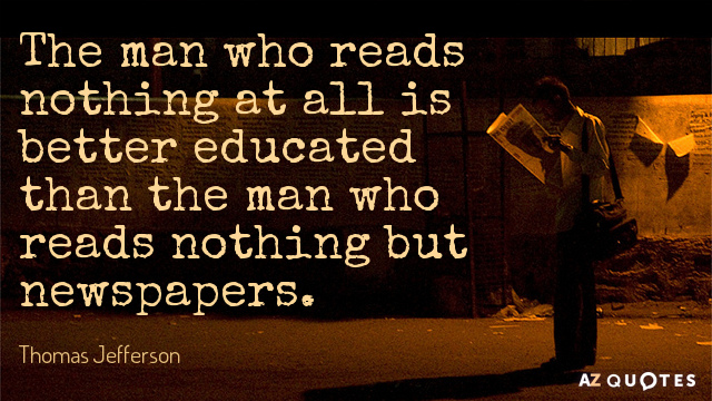Thomas Jefferson quote: The man who reads nothing at all is better educated than the man...