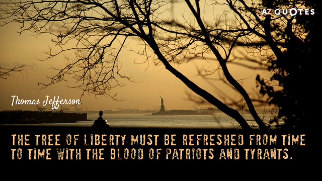 Thomas Jefferson quote: The tree of liberty must be refreshed from time to time with the...